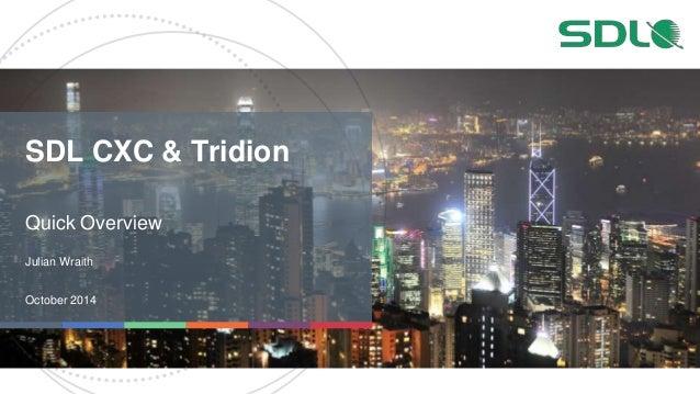 SDL CXC & Tridion  Quick Overview  Julian Wraith  October 2014