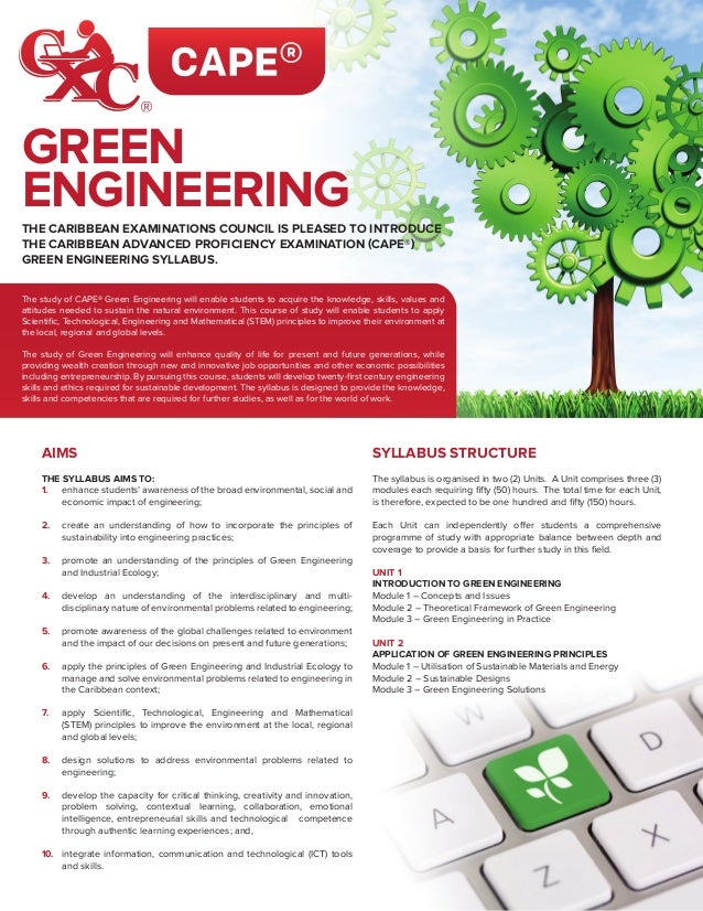 The study of CAPE® Green Engineering will enable students to acquire the knowledge, skills, values and attitudes needed to...