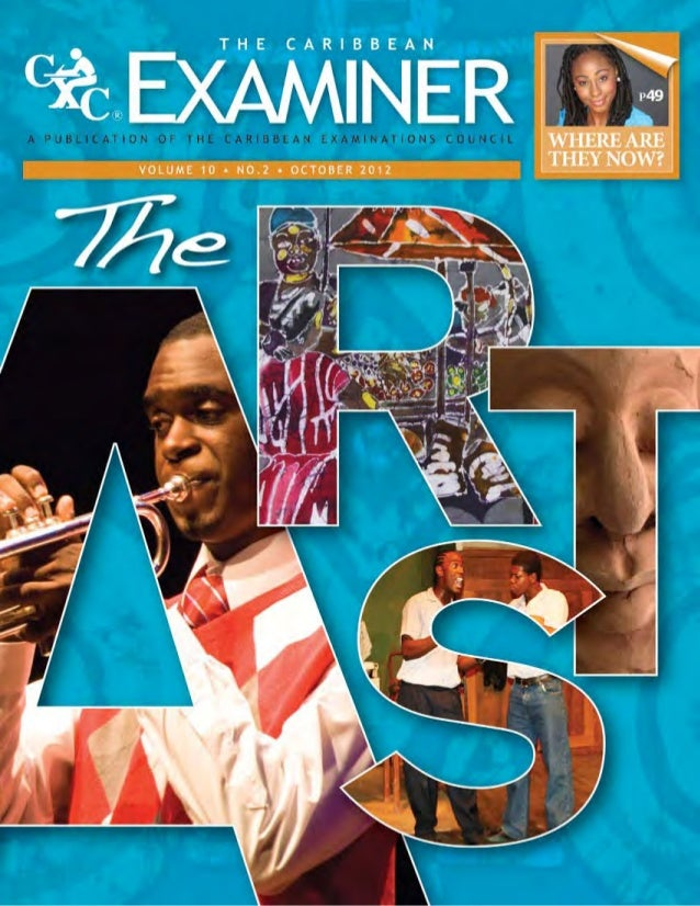 The Caribbean Examiner 4 OCTOBER 2012 www.cxc.org IN THIS ISSUE P24 theatrearts P40 P14 arts MUSIC 06 A Place for Music V...