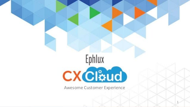 Ephlux  CX CLOUD  1  Awesome Customer Experience