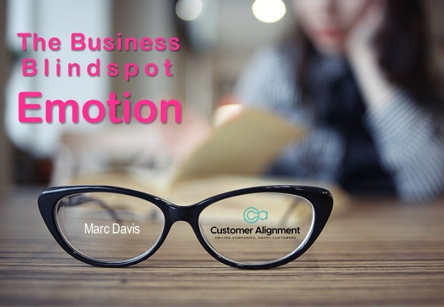 The Business B l i n d s p o t Emotion Marc Davis