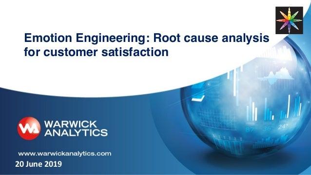 Emotion Engineering: Root cause analysis for customer satisfaction 20 June 2019