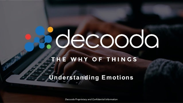 Decooda Proprietary and Confidential Information Executive Briefing Series: Understanding Emotions Decooda Proprietary and...