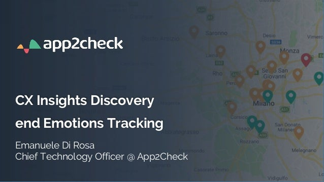 1 CX Insights Discovery end Emotions Tracking Emanuele Di Rosa Chief Technology Officer @ App2Check