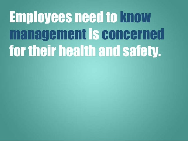 Employees need to know management is concerned for their health and safety.