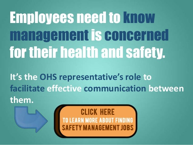 Employees need to know management is concerned for their health and safety. It's the OHS representative's role to facilita...