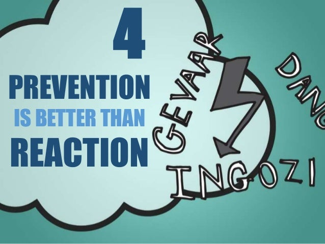 PREVENTION IS BETTER THAN REACTION 4