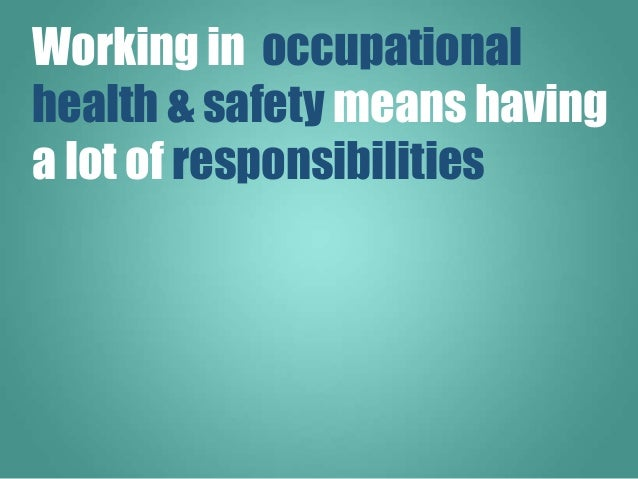 Working in occupational health & safety means having a lot of responsibilities