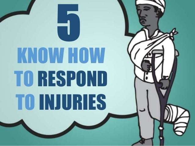 KNOW HOW TO RESPOND TO INJURIES 5