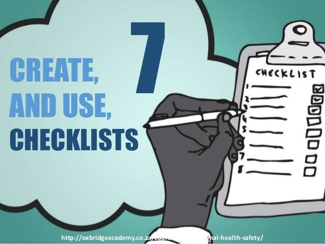 CREATE, AND USE, CHECKLISTS 7 http://oxbridgeacademy.co.za/courses/occupational-health-safety/