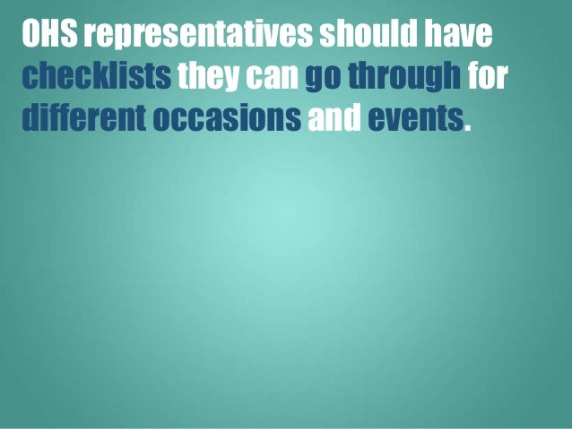 OHS representatives should have checklists they can go through for different occasions and events.