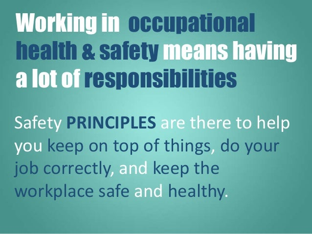 Safety PRINCIPLES are there to help you keep on top of things, do your job correctly, and keep the workplace safe and heal...