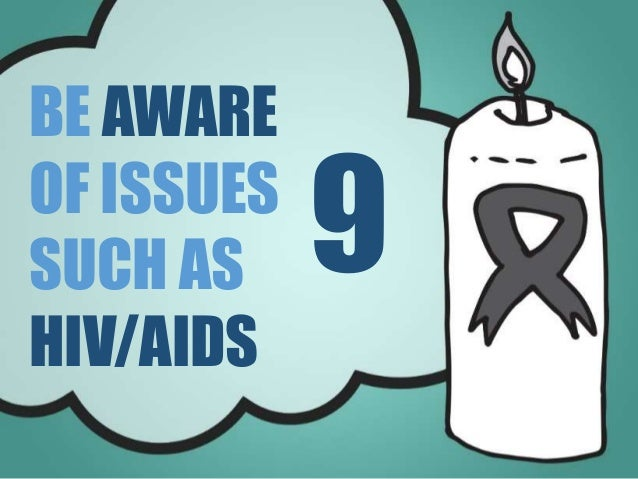 BE AWARE OF ISSUES SUCH AS HIV/AIDS 9
