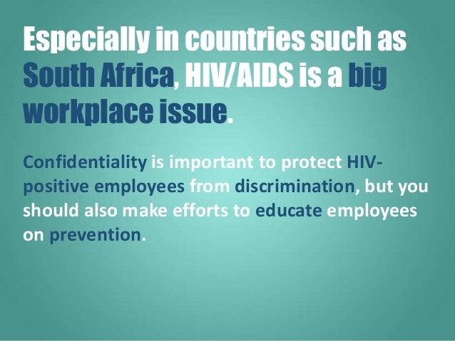 Confidentiality is important to protect HIV- positive employees from discrimination, but you should also make efforts to e...