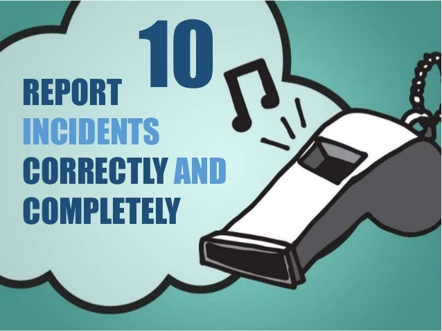 REPORT INCIDENTS CORRECTLY AND COMPLETELY 10