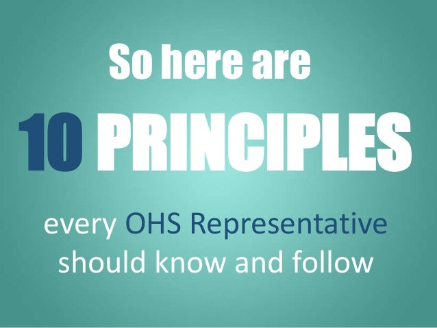 So here are every OHS Representative should know and follow 10 PRINCIPLES