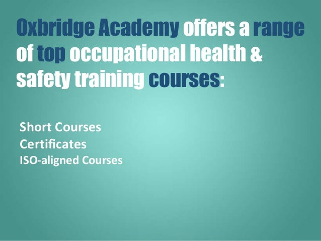 Short Courses Certificates ISO-aligned Courses Oxbridge Academy offers a range of top occupational health & safety trainin...