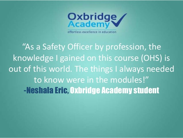 """""""As a Safety Officer by profession, the knowledge I gained on this course (OHS) is out of this world. The things I always ..."""