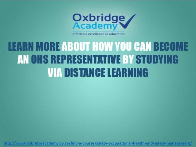LEARN MORE ABOUT HOW YOU CAN BECOME AN OHS REPRESENTATIVE BY STUDYING VIA DISTANCE LEARNING http://www.oxbridgeacademy.co....