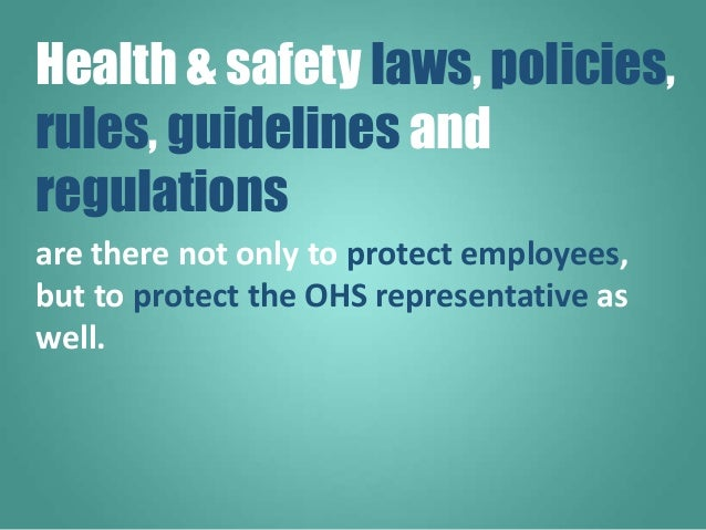 are there not only to protect employees, but to protect the OHS representative as well. Health & safety laws, policies, ru...