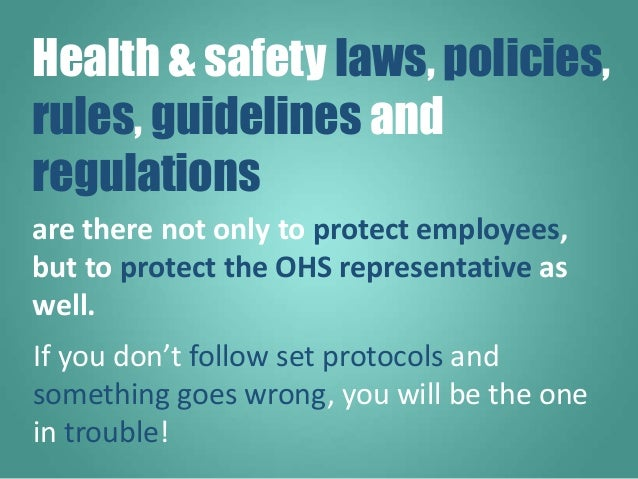 are there not only to protect employees, but to protect the OHS representative as well. If you don't follow set protocols ...
