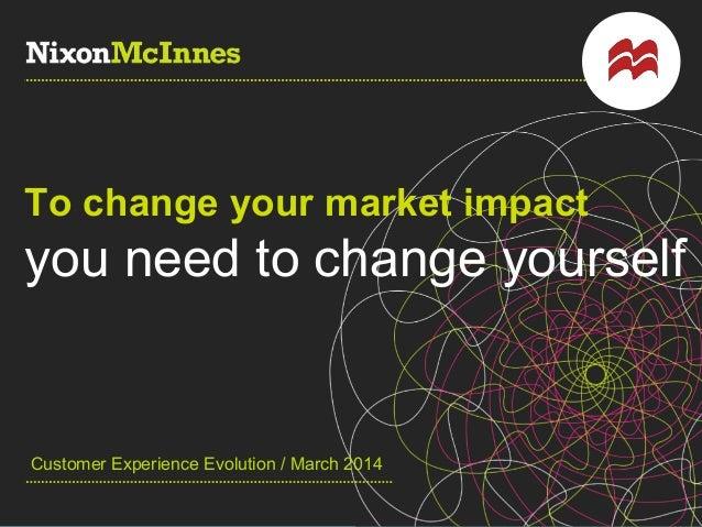#mktcee / @nixonmcinnes / @jennilloyd To change your market impact you need to change yourself Customer Experience Evoluti...