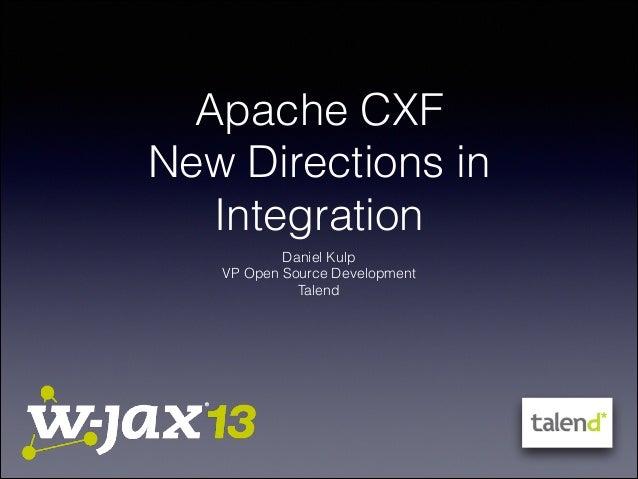 Apache CXF New Directions in Integration Daniel Kulp VP Open Source Development Talend
