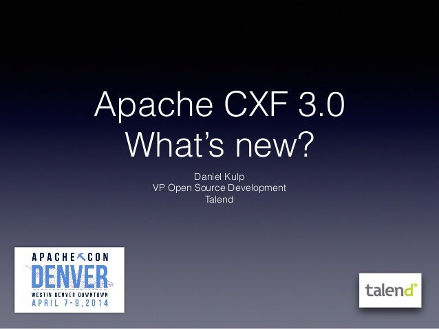 Apache CXF 3.0 What's new? Daniel Kulp VP Open Source Development Talend