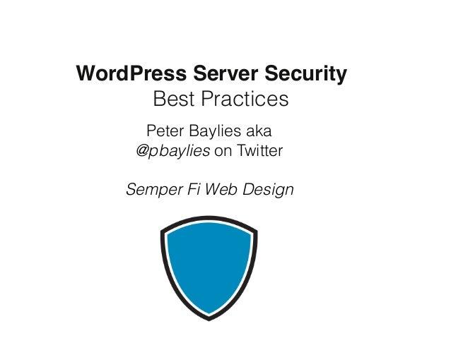WordPress Server Security  Best Practices  Peter Baylies aka  @pbaylies on Twitter  Semper Fi Web Design