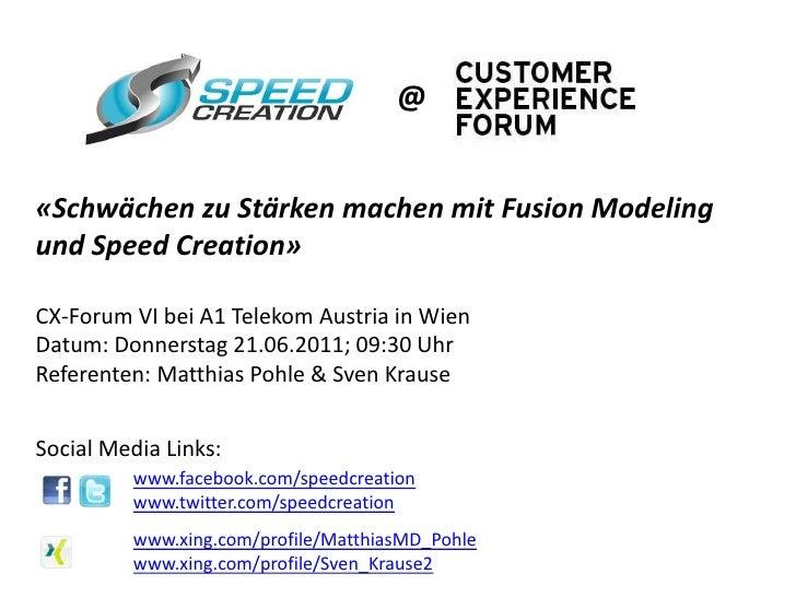 @«Schwächen zu Stärken machen mit Fusion Modelingund Speed Creation»CX-Forum VI bei A1 Telekom Austria in WienDatum: Donne...
