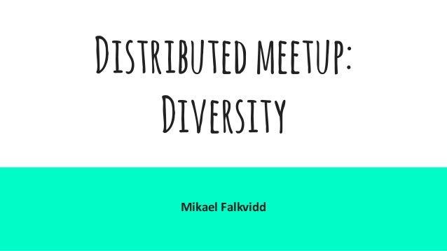 Distributedmeetup: Diversity Mikael Falkvidd