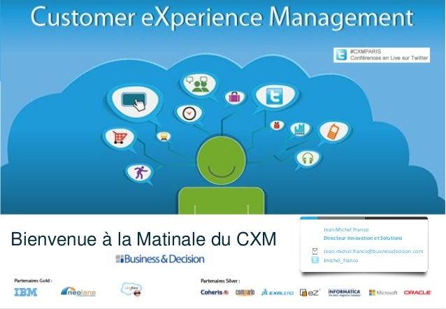 Titre de la présentation Sous-titre de la présentation 19/03/2013 Bienvenue à la Matinale du CXM Jean-michel.franco@busine...