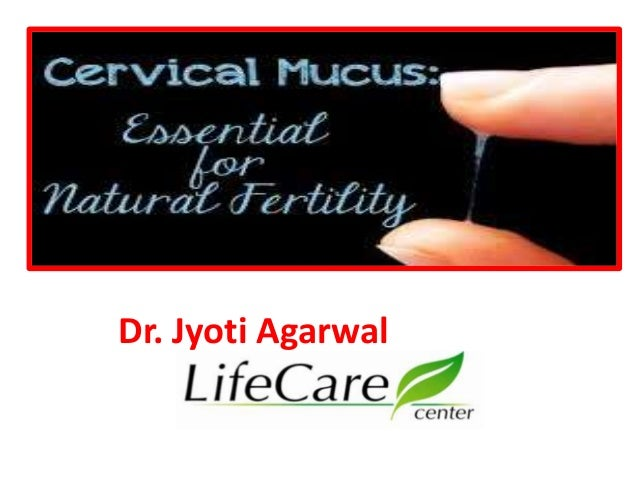 Cervical Mucus presented by Dr  Jyoti Agarwal / Dr  Sharda Jain