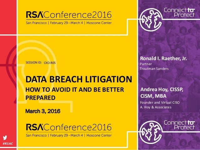 SESSION ID: #RSAC Andrea Hoy, CISSP, CISM, MBA DATA BREACH LITIGATION HOW TO AVOID IT AND BE BETTER PREPARED CXO-R05 Found...