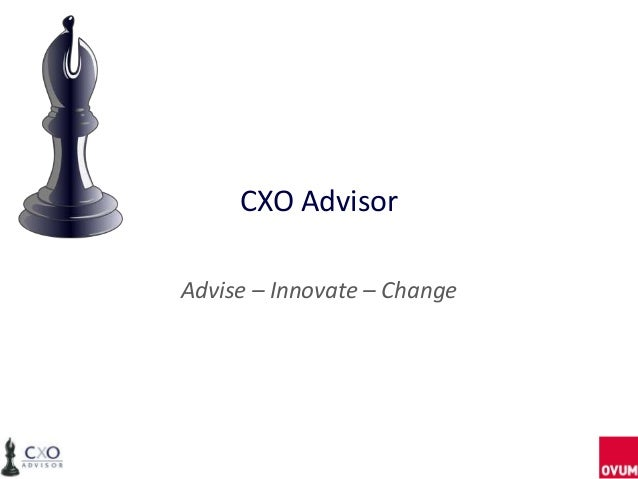 CXO AdvisorAdvise – Innovate – Change