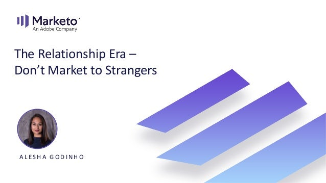 The Relationship Era - Don't Market to Strangers