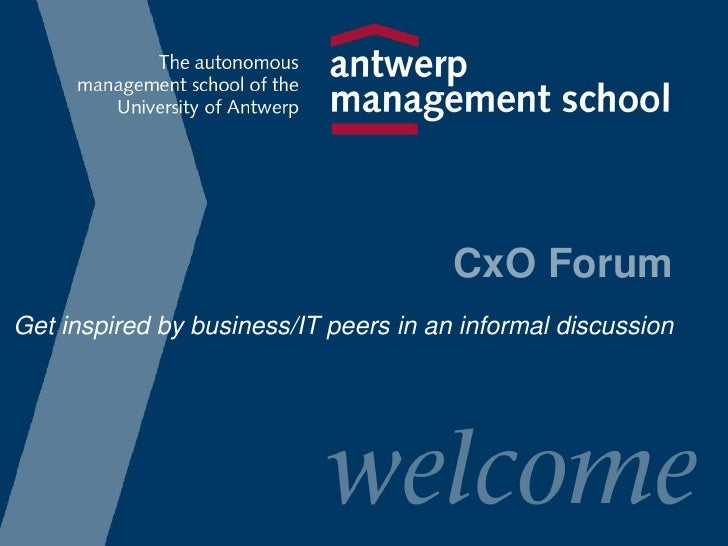 CxO Forum<br />Get inspired by business/IT peers in an informal discussion<br />