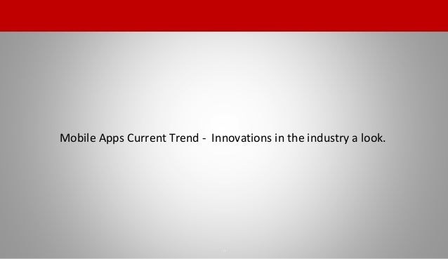 Mobile Apps Current Trend - Innovations in the industry a look. 11