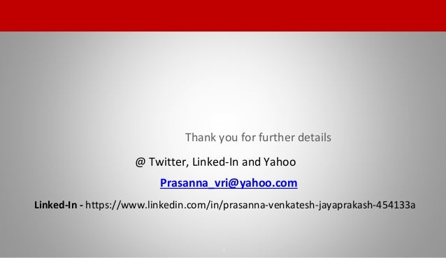 Thank you for further details @ Twitter, Linked-In and Yahoo Prasanna_vri@yahoo.com Linked-In - https://www.linkedin.com/i...
