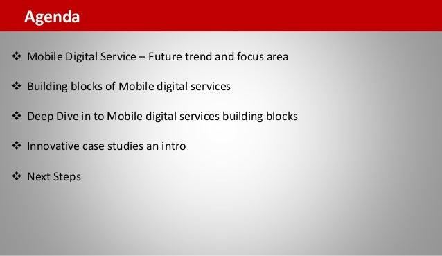 Agenda  Mobile Digital Service – Future trend and focus area  Building blocks of Mobile digital services  Deep Dive in ...