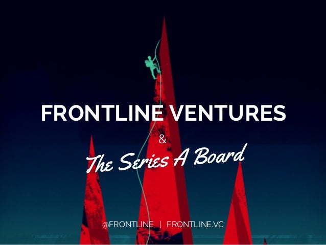 FRONTLINE VENTURES  &  The Series A Board  @FRONTLINE | FRONTLINE.VC