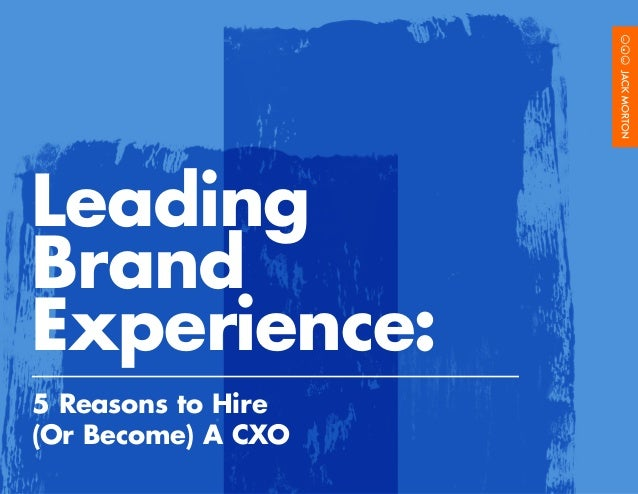 Leading Brand Experience: 5 Reasons to Hire (Or Become) A CXO