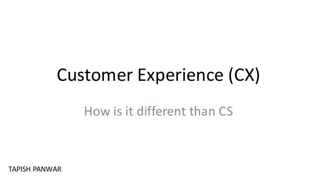 Customer Experience (CX) How is it different than CS TAPISH PANWAR