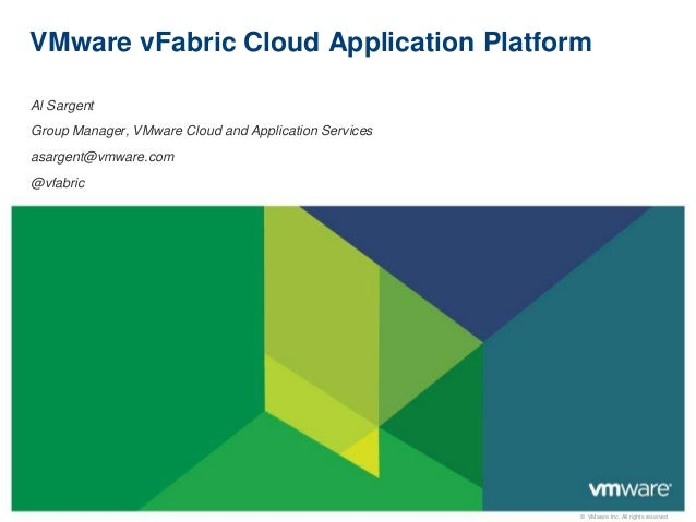 © VMware Inc. All rights reserved VMware vFabric Cloud Application Platform Al Sargent Group Manager, VMware Cloud and App...