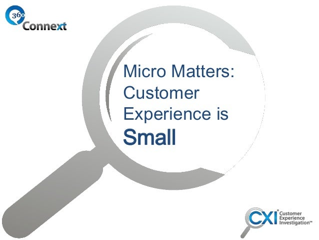 Micro Matters: Customer Experience is  Small