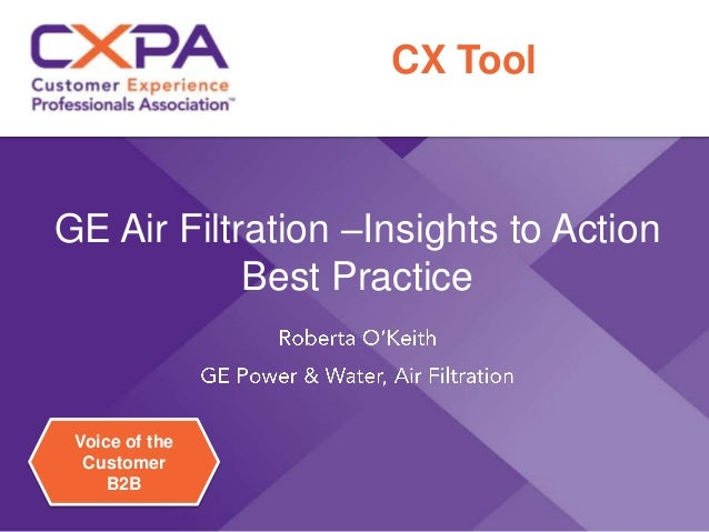 Voice of the Customer B2B GE Air Filtration –Insights to Action Best Practice CX Tool
