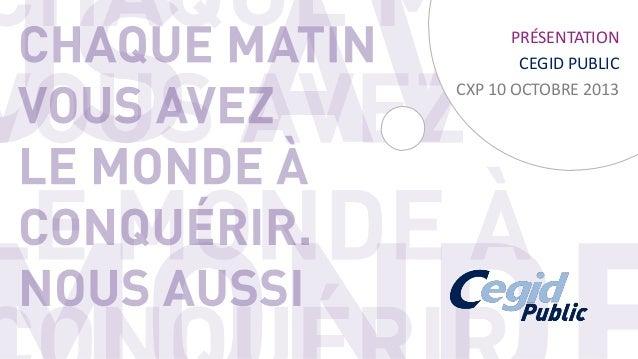 PRÉSENTATION CEGID PUBLIC CXP 10 OCTOBRE 2013