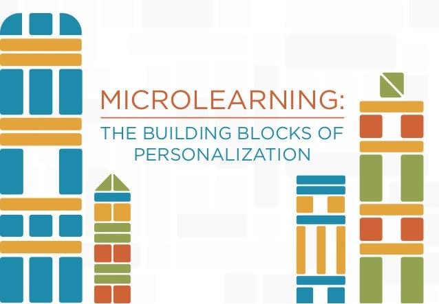 MICROLEARNING: THE BUILDING BLOCKS OF PERSONALIZATION