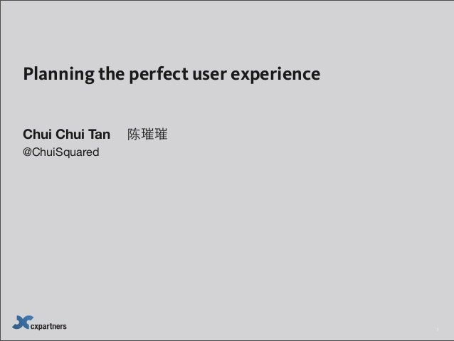 Planning the perfect user experience Chui Chui Tan  陈璀璀  @ChuiSquared  1