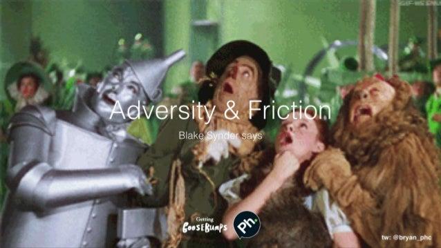 Adversity & Friction Blake Synder says tw: @bryan_phc